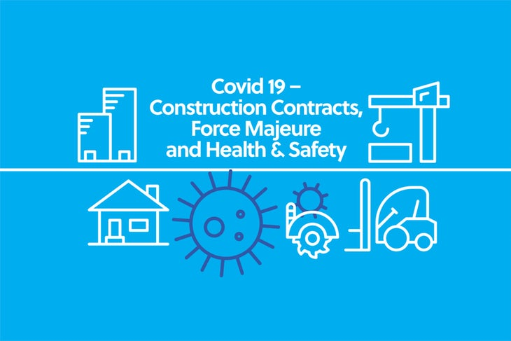 Covid 19 – Construction Contracts, Force Majeure and Health & Safety